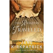 This Road We Traveled by Kirkpatrick, Jane, 9780800722333