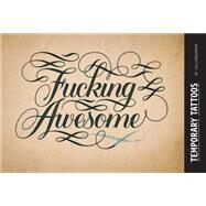 Fucking Awesome Temporary Tattoos by Calligraphuck, 9781452142333