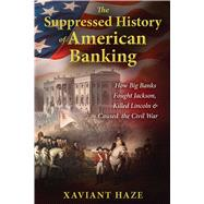 The Suppressed History of American Banking by Haze, Xaviant, 9781591432333