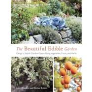 The Beautiful Edible Garden: Design a Stylish Outdoor Space Using Vegetables, Fruits, and Herbs by Bennett, Leslie; Bittner, Stefani, 9781607742333