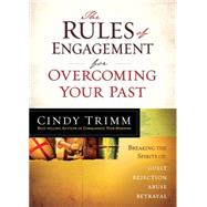Rules of Engagement for Overcoming Your Past : Breaking Free from Guilt, Rejection, Abuse, and Betrayal by Trimm, Cindy, 9781621362333