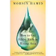 How to Get Filthy Rich in Rising Asia A Novel by Hamid, Mohsin, 9781594632334