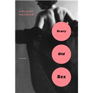 Scary Old Sex by Heyman, Arlene, 9781632862334