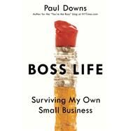 Boss Life: Surviving My Own Small Business by Downs, Paul, 9780399172335