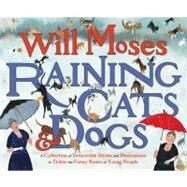 Raining Cats & Dogs: A Collection of Irrisistible Idioms and Illustrations to Tickle the Funny Bones of Young People by Moses, Will, 9780399242335