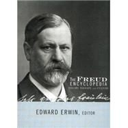 The Freud Encyclopedia: Theory, Therapy, and Culture by Erwin,Edward, 9780415762335