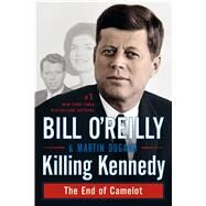 Killing Kennedy The End of Camelot by O'Reilly, Bill; Dugard, Martin, 9781250092335