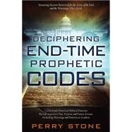 Deciphering End-time Prophetic Codes: Cyclical and Historical Biblical Patterns Reveal America's Past, Present and Future Events, Including Warnings and Patterns to Leaders by Stone, Perry, 9781629982335