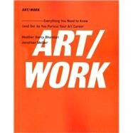 ART/WORK Everything You Need to Know (and Do) As You Pursue Your Art Career by Bhandari, Heather Darcy; Melber, Jonathan, 9781416572336