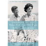 These Few Precious Days The Final Year of Jack with Jackie by Andersen, Christopher, 9781476732336