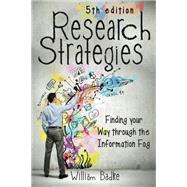 Research Strategies: Finding Your Way Through the Information Fog by Badke, William, 9781491722336