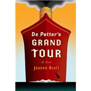 De Potter's Grand Tour A Novel by Scott, Joanna, 9780374162337