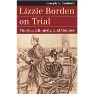 Lizzie Borden on Trial by Conforti, Joseph A., 9780700622337
