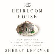 The Heirloom House by Lefevre, Sherry, 9781634502337