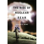 The Rise of Nuclear Fear by Weart, Spencer R., 9780674052338