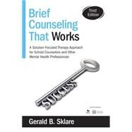 Brief Counseling That Works: A Solution-focused Therapy Approach for School Counselors and Other Mental Health Professionals by Sklare, Gerald B., 9781483332338