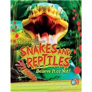 Snakes and Reptiles by Ripley's Believe It or Not, 9781609912338