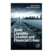 Bank Liquidity Creation and Financial Crises by Berger, Allen; Bouwman, Christa, 9780128002339