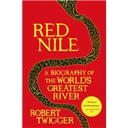 Red Nile A Biography of the World's Greatest River by Twigger, Robert, 9781250052339