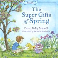 The Super Gifts of Spring Easter by Mackall, Dandi, 9781433682339
