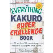 The Everything Kakuro Super Challenge Book: More Than 300 Entertaining Puzzles to Boost Your Brain Power by Timmerman, Charles, 9781440512339