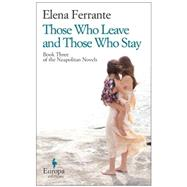 Those Who Leave and Those Who Stay by Ferrante, Elena; Goldstein, Ann, 9781609452339