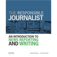 The Responsible Journalist An Introduction to News Reporting and Writing by Dear, Jennie; Scott, Faron, 9780199732340