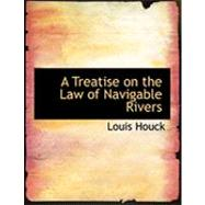 A Treatise on the Law of Navigable Rivers by Houck, Louis, 9780554822341