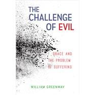 The Challenge of Evil by Greenway, William, 9780664262341