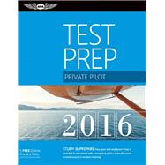 Private Pilot Test Prep 2016 Study & Prepare: Pass your test and know what is essential to become a safe, competent pilot ? from the most trusted source in aviation training by Unknown, 9781619542341