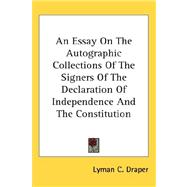 An Essay on the Autographic Collections of the Signers of the Declaration of Independence and the Constitution by Draper, Lyman C., 9780548042342
