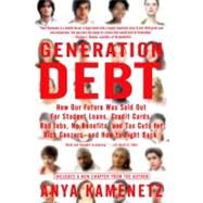 Generation Debt: How Our Future Was Sold Out for Student Loans, Credit Cards, Bad Jobs, No Benefits, And Tax Cuts for Rich Geezers--and How to Fight Back by Kamenetz, Anya, 9781594482342
