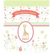 My Pregnancy Journal With Sophie La Girafe by Experiment Llc, 9781615192342