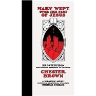 Mary Wept Over the Feet of Jesus by Brown, Chester, 9781770462342