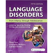 Language Disorders from Infancy Through Adolescence by Paul, Rhea; Norbury, Courtenay; Gosse, Carolyn, 9780323442343