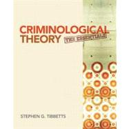 Criminological Theory : The Essentials by Stephen G. Tibbetts, 9781412992343