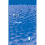 Shelley (Routledge Revivals): The Man and the Poet by Clutton-Brock; A., 9780415742344