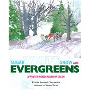 Sugar White Snow and Evergreens by Chernesky, Felicia Sanzari; Swan, Susan, 9780807572344