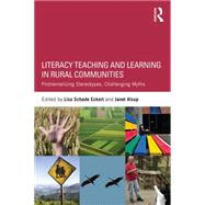 Literacy Teaching and Learning in Rural Communities: Problematizing Stereotypes, Challenging Myths by Eckert; Lisa Schade, 9781138822344