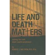 Life and Death Matters : Seeking the Truth about Capital Punishment by Baldwin, Robert L., 9781588382344