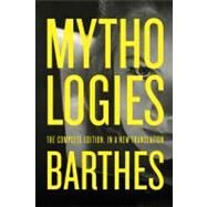 Mythologies The Complete Edition, in a New Translation by Barthes, Roland; Howard, Richard; Lavers, Annette, 9780374532345