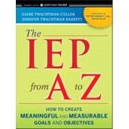 The IEP from A to Z How to Create Meaningful and Measurable Goals and Objectives by Twachtman-Cullen, Diane; Twachtman-Bassett, Jennifer, 9780470562345