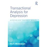 Transactional Analysis for Depression: A step-by-step treatment manual by Widdowson; Mark, 9781138812345