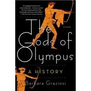 The Gods of Olympus A History by Graziosi, Barbara, 9781250062345