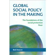 Global Social Policy In Making: Foundations Of Social Protection Floor