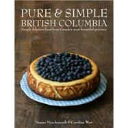 Pure & Simple British Columbia by Marchessault, Denise; West, Caroline, 9781770502345