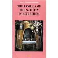 The Basilica of the Nativity in Bethlehem by Freeman-Grenville, G. S. P., 9789652202345