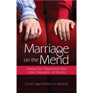 Marriage on the Mend: Healing Your Relationship After Crisis, Separation, or Divorce by Bragg, Clint; Bragg, Penny A., 9780825442346