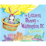 The Littlest Bunny in Washington, D.C. by Jacobs, Lily; Dunn, Robert; Pyke, Jerry, 9781492612346