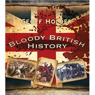 Bloody British History by Holder, Geoff, 9780750952347